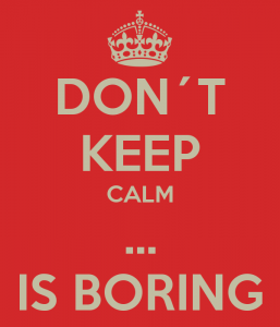 don-t-keep-calm-is-boring